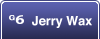 G6 Jerry Wax